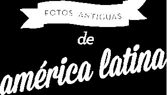 Fotografías antiguas de América Latina